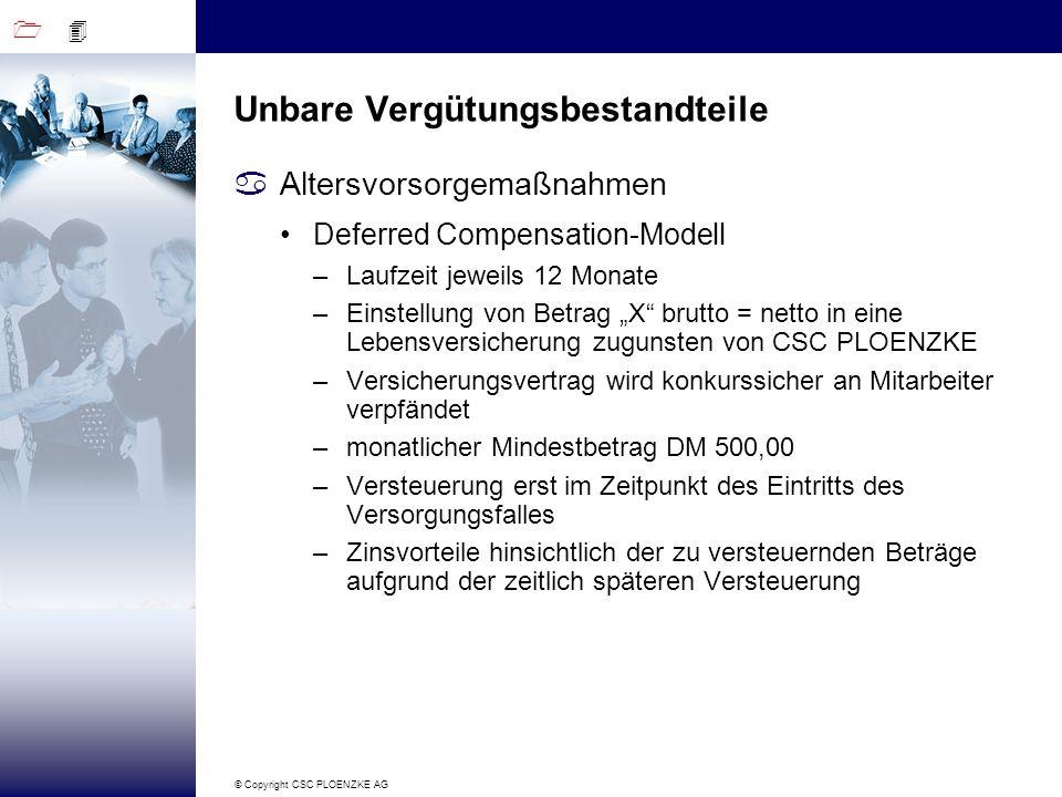 1 4 © Copyright CSC PLOENZKE AG Unbare Vergütungsbestandteile aAltersvorsorgemaßnahmen Deferred Compensation-Modell –Laufzeit jeweils 12 Monate –Einst