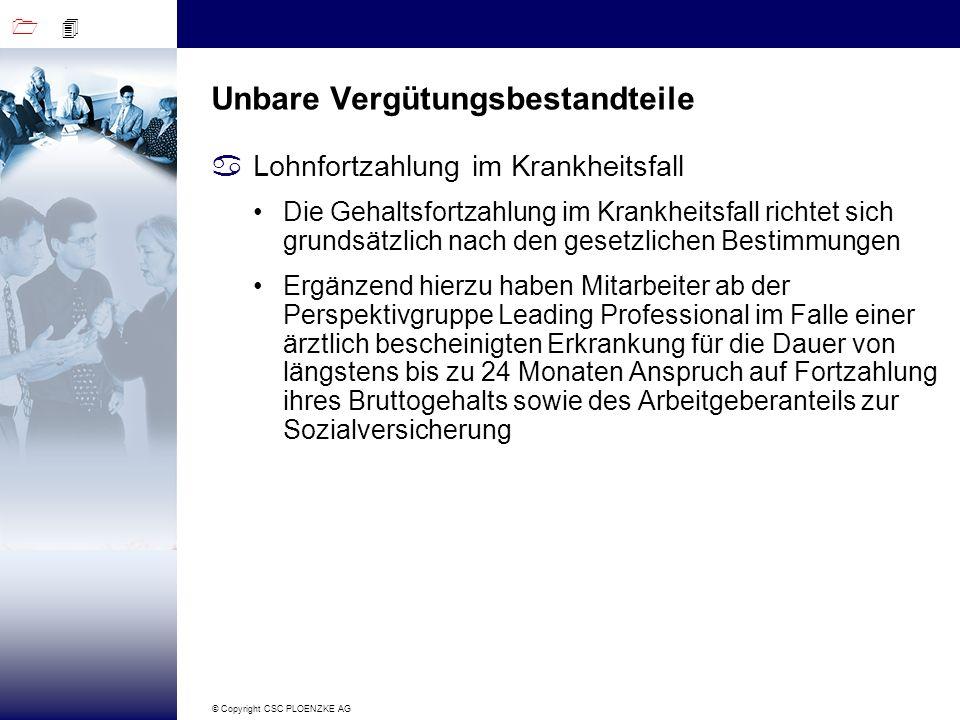 1 4 © Copyright CSC PLOENZKE AG Unbare Vergütungsbestandteile aLohnfortzahlung im Krankheitsfall Die Gehaltsfortzahlung im Krankheitsfall richtet sich