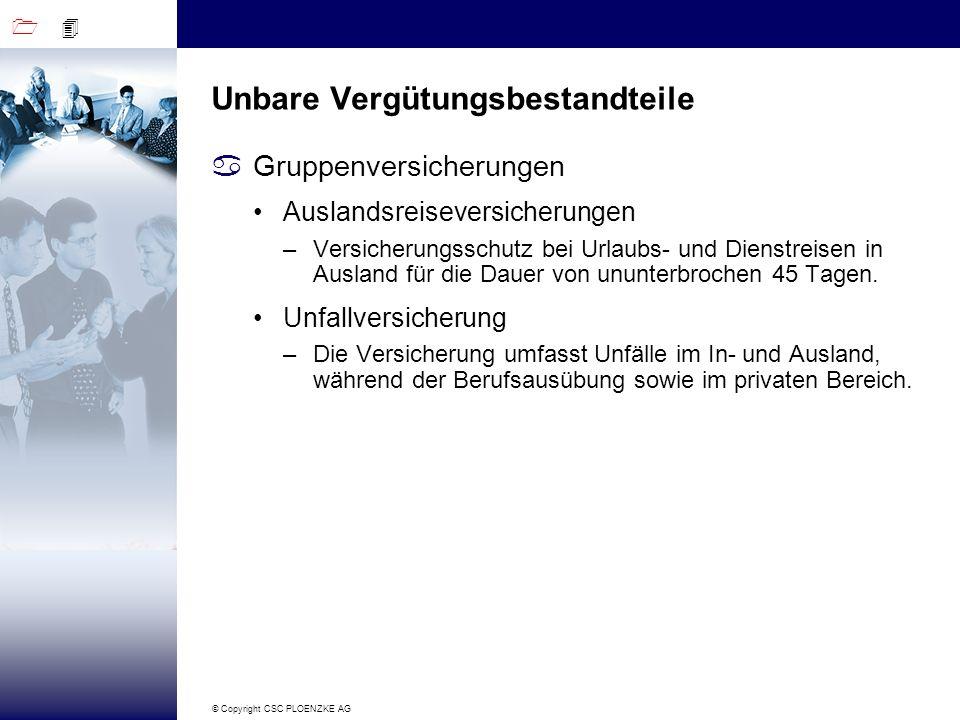 1 4 © Copyright CSC PLOENZKE AG Unbare Vergütungsbestandteile aGruppenversicherungen Auslandsreiseversicherungen –Versicherungsschutz bei Urlaubs- und