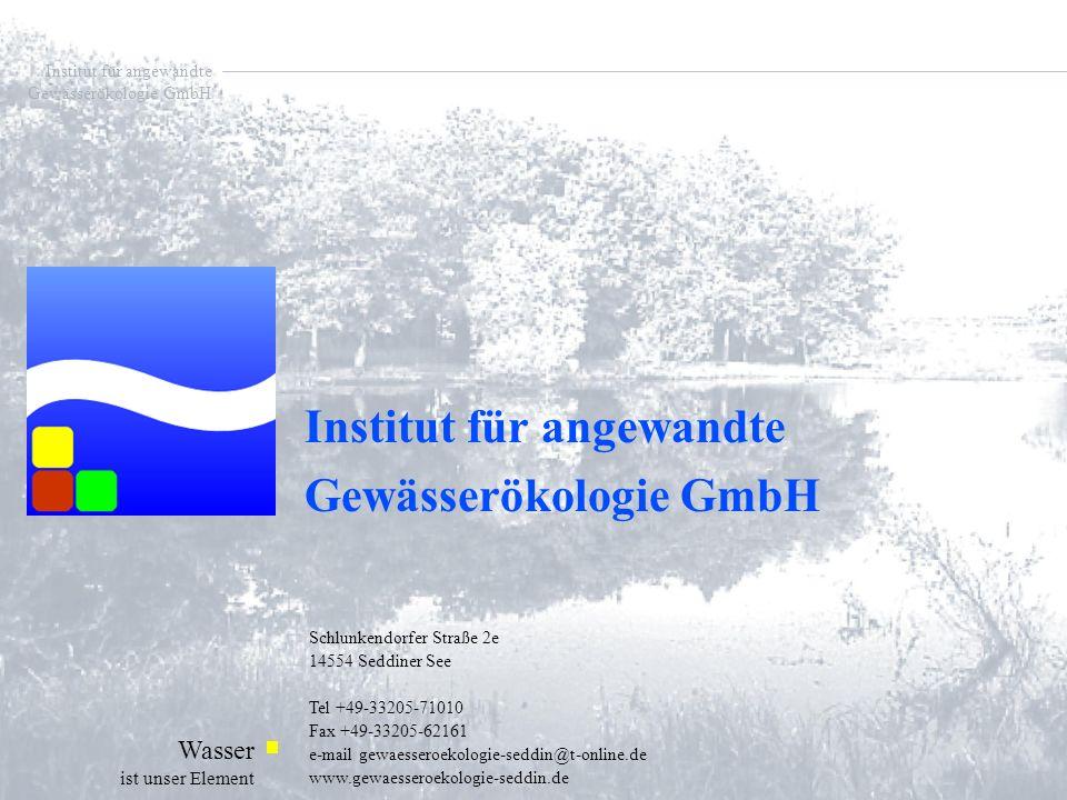 Institut für angewandte Gewässerökologie GmbH Wasser ist unser Element Institut für angewandte Gewässerökologie GmbH Schlunkendorfer Straße 2e 14554 S