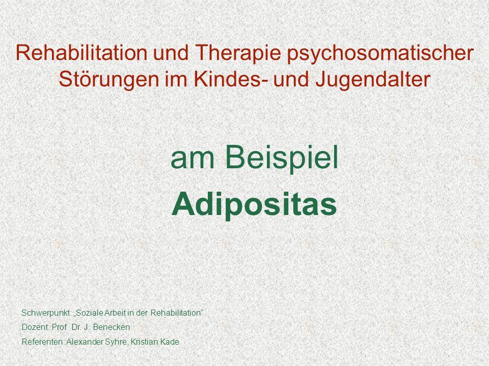 Rehabilitation und Therapie psychosomatischer Störungen im Kindes- und Jugendalter am Beispiel Adipositas Schwerpunkt: Soziale Arbeit in der Rehabilit