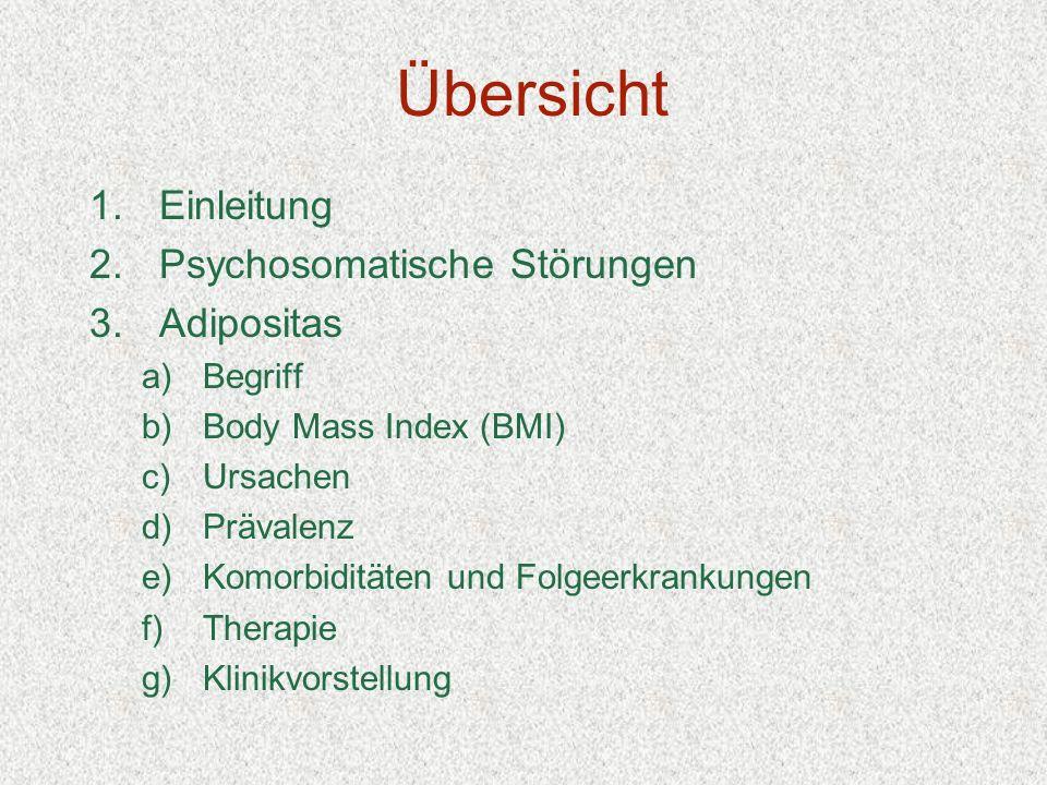 Übersicht 1.Einleitung 2.Psychosomatische Störungen 3.Adipositas a)Begriff b)Body Mass Index (BMI) c)Ursachen d)Prävalenz e)Komorbiditäten und Folgeer