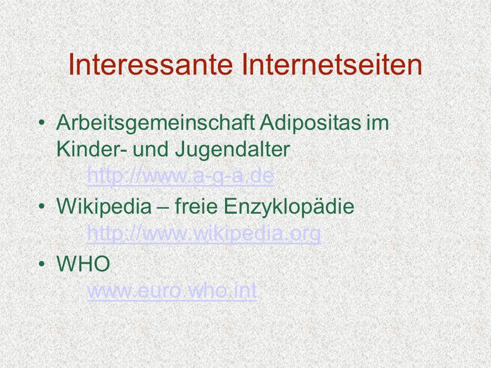 Interessante Internetseiten Arbeitsgemeinschaft Adipositas im Kinder- und Jugendalter http://www.a-g-a.de http://www.a-g-a.de Wikipedia – freie Enzykl