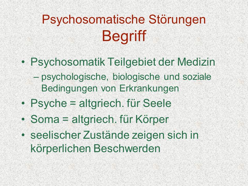 Psychosomatische Störungen Begriff Psychosomatik Teilgebiet der Medizin –psychologische, biologische und soziale Bedingungen von Erkrankungen Psyche =