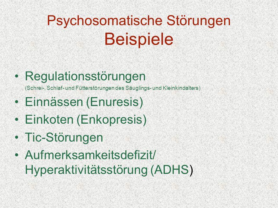 Psychosomatische Störungen Beispiele Regulationsstörungen (Schrei-, Schlaf- und Fütterstörungen des Säuglings- und Kleinkindalters) Einnässen (Enuresi