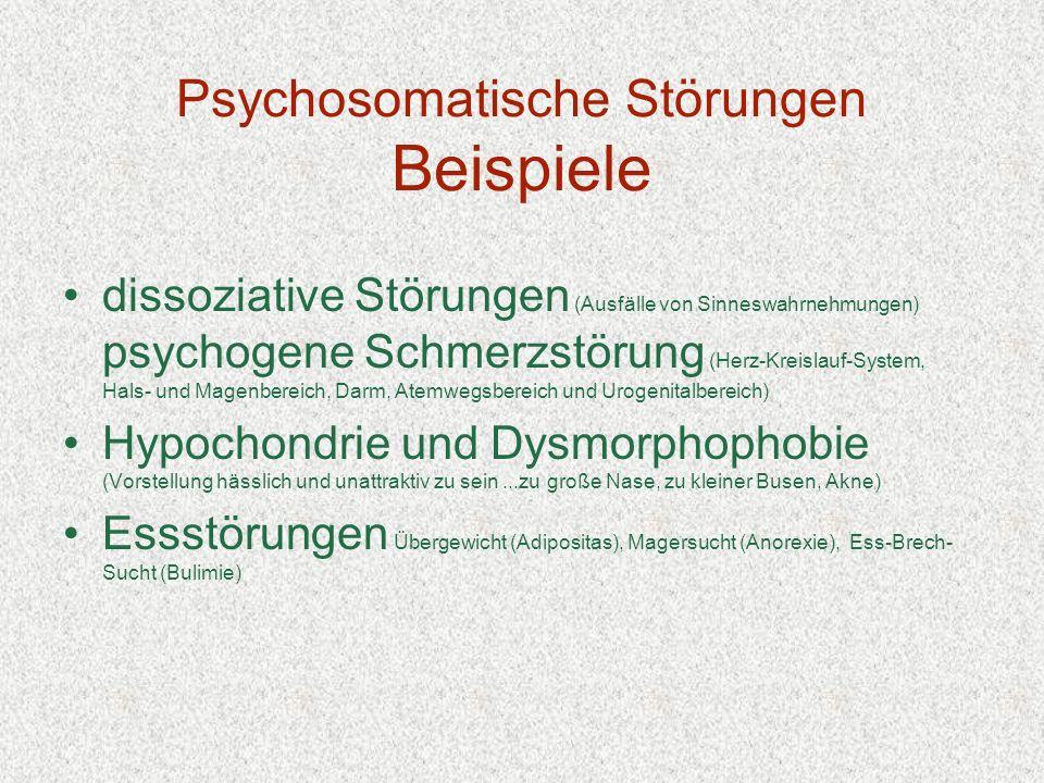 Psychosomatische Störungen Beispiele dissoziative Störungen (Ausfälle von Sinneswahrnehmungen) psychogene Schmerzstörung (Herz-Kreislauf-System, Hals-