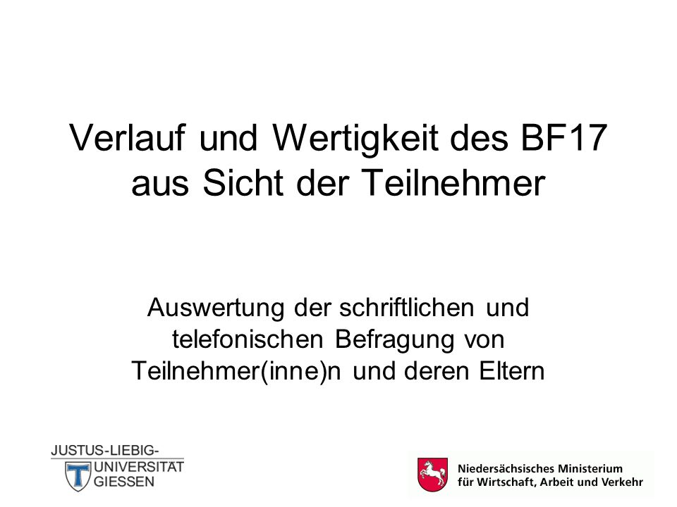Verlauf und Wertigkeit des BF17 aus Sicht der Teilnehmer Auswertung der schriftlichen und telefonischen Befragung von Teilnehmer(inne)n und deren Elte