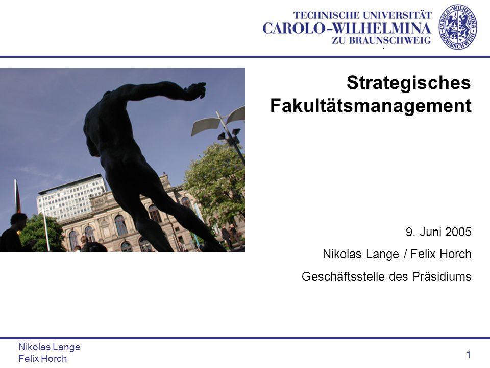 Nikolas Lange Felix Horch 1 Strategisches Fakultätsmanagement 9. Juni 2005 Nikolas Lange / Felix Horch Geschäftsstelle des Präsidiums.