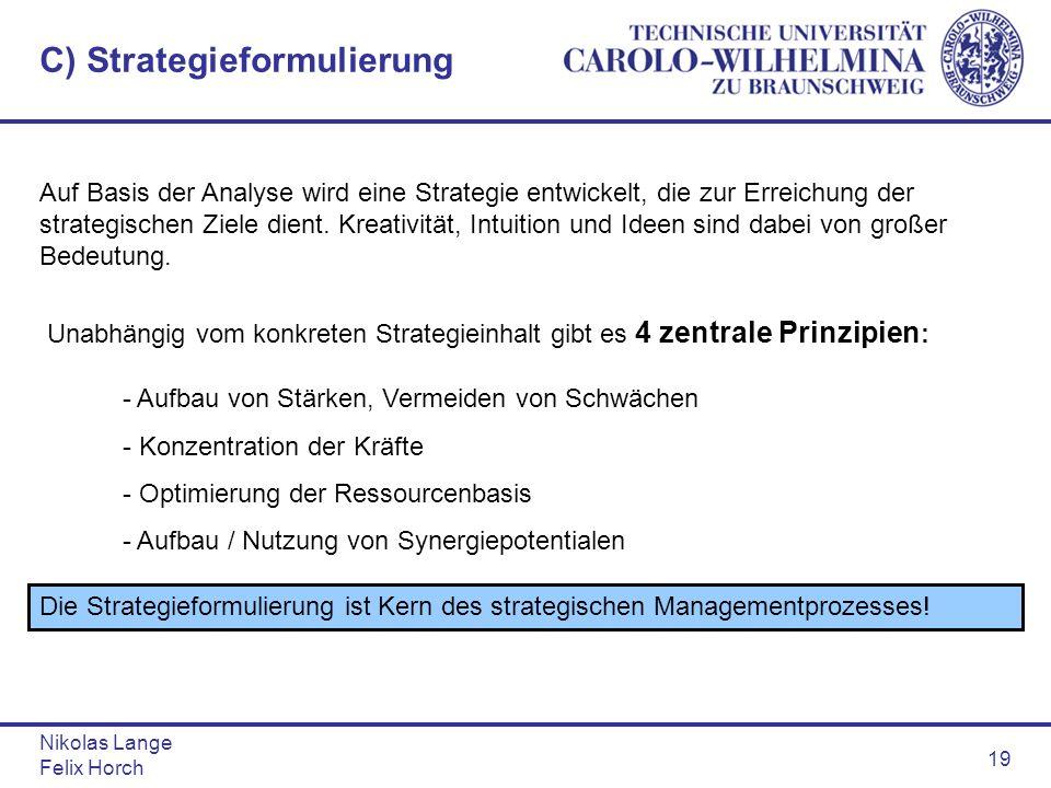 Nikolas Lange Felix Horch 19 C) Strategieformulierung Auf Basis der Analyse wird eine Strategie entwickelt, die zur Erreichung der strategischen Ziele