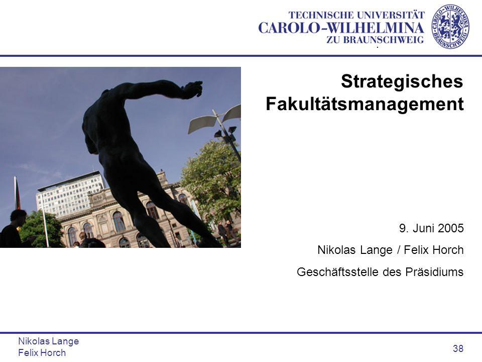 Nikolas Lange Felix Horch 38 Strategisches Fakultätsmanagement 9. Juni 2005 Nikolas Lange / Felix Horch Geschäftsstelle des Präsidiums.