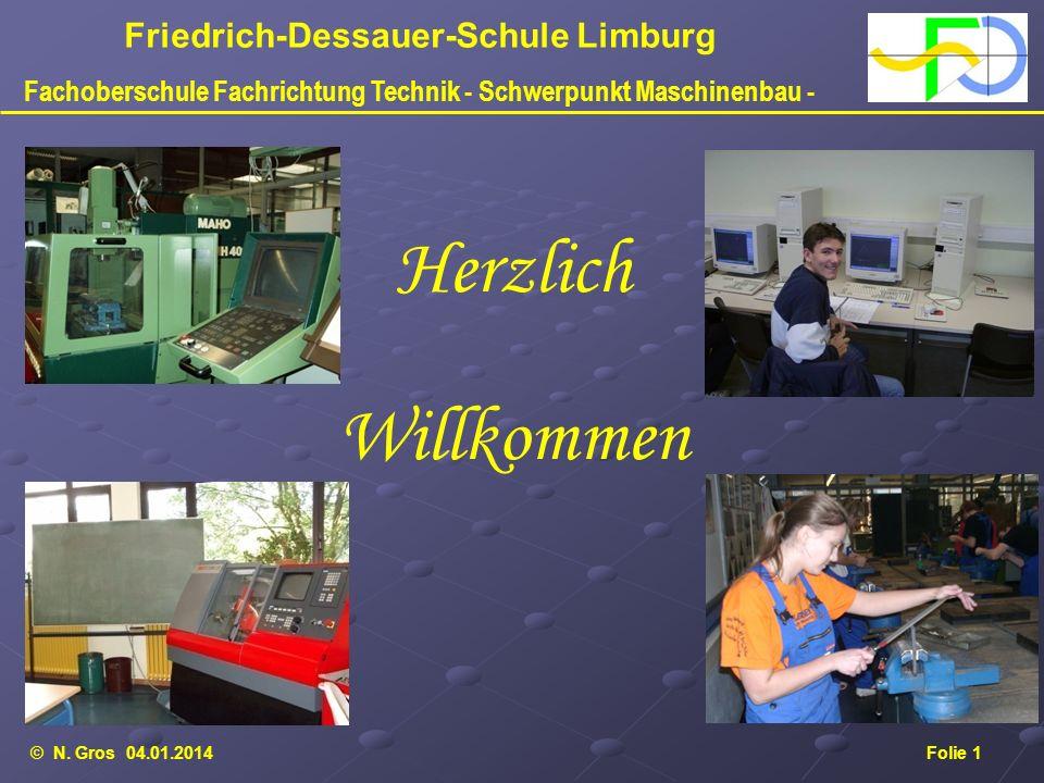 © N. Gros 04.01.2014Folie 1 Friedrich-Dessauer-Schule Limburg Fachoberschule Fachrichtung Technik - Schwerpunkt Maschinenbau - Herzlich Willkommen