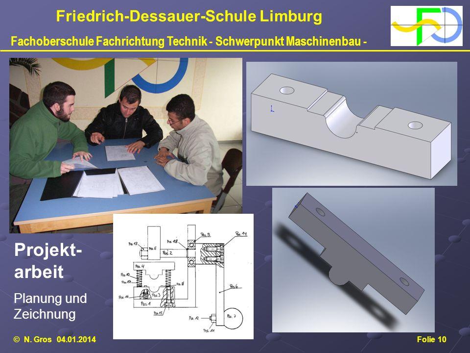 © N. Gros 04.01.2014Folie 10 Friedrich-Dessauer-Schule Limburg Fachoberschule Fachrichtung Technik - Schwerpunkt Maschinenbau - Projekt- arbeit Planun