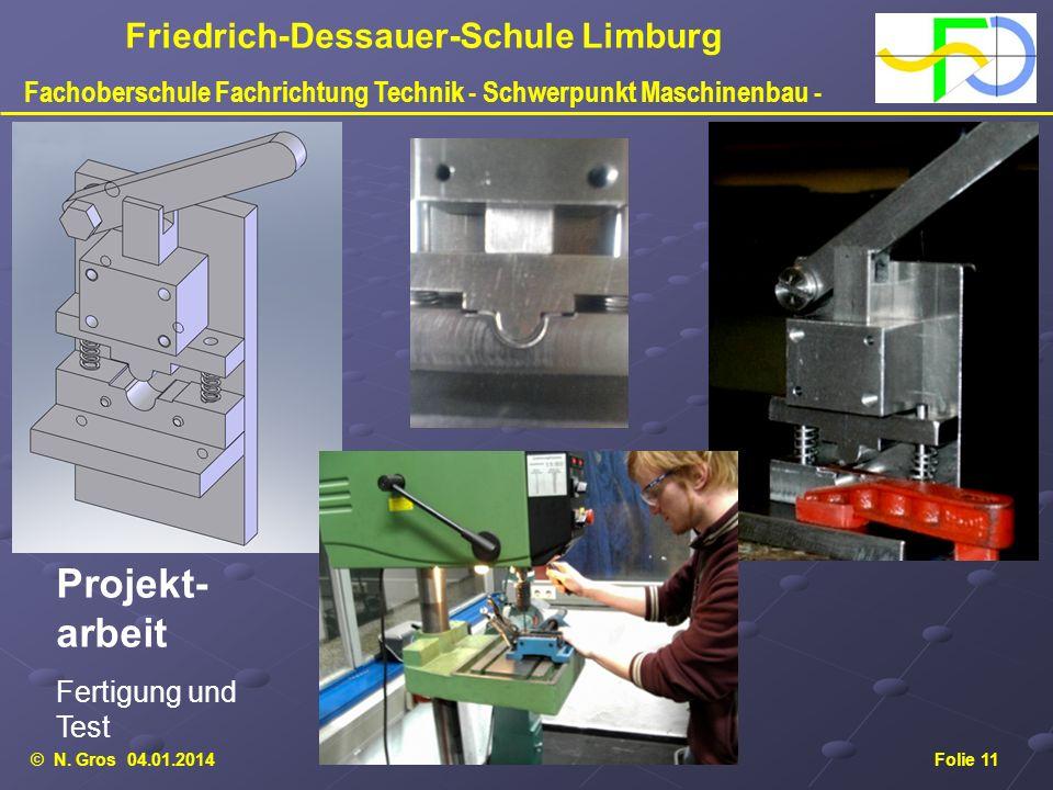 © N. Gros 04.01.2014Folie 11 Friedrich-Dessauer-Schule Limburg Fachoberschule Fachrichtung Technik - Schwerpunkt Maschinenbau - Projekt- arbeit Fertig