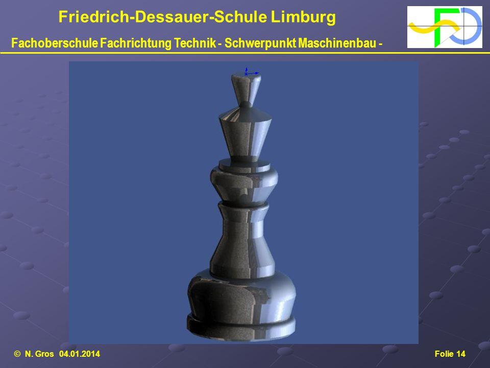 © N. Gros 04.01.2014Folie 14 Friedrich-Dessauer-Schule Limburg Fachoberschule Fachrichtung Technik - Schwerpunkt Maschinenbau - Zeichnung erstellt mit