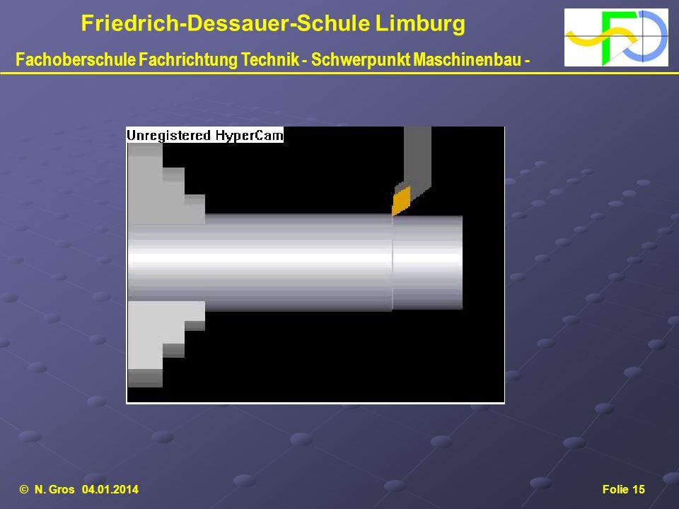 © N. Gros 04.01.2014Folie 15 Friedrich-Dessauer-Schule Limburg Fachoberschule Fachrichtung Technik - Schwerpunkt Maschinenbau -