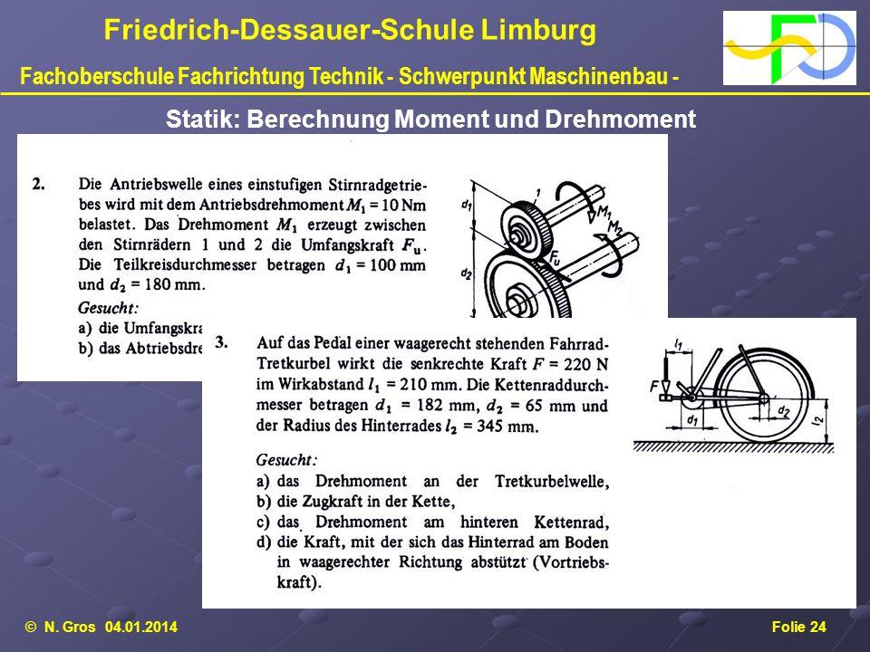 © N. Gros 04.01.2014Folie 24 Friedrich-Dessauer-Schule Limburg Fachoberschule Fachrichtung Technik - Schwerpunkt Maschinenbau - Statik: Berechnung Mom