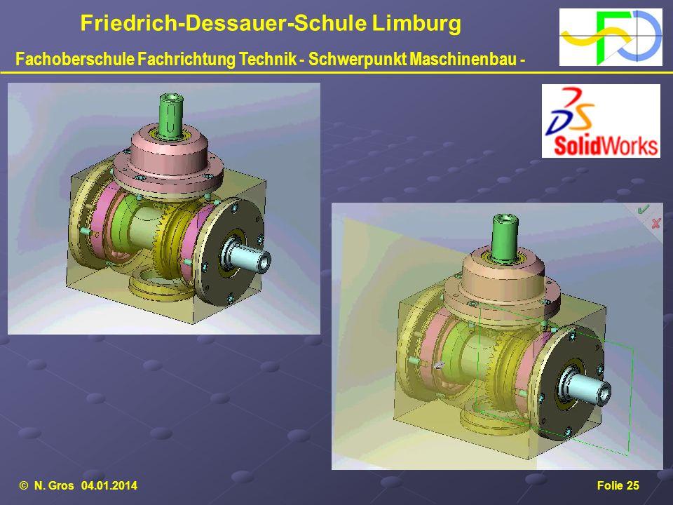 © N. Gros 04.01.2014Folie 25 Friedrich-Dessauer-Schule Limburg Fachoberschule Fachrichtung Technik - Schwerpunkt Maschinenbau -