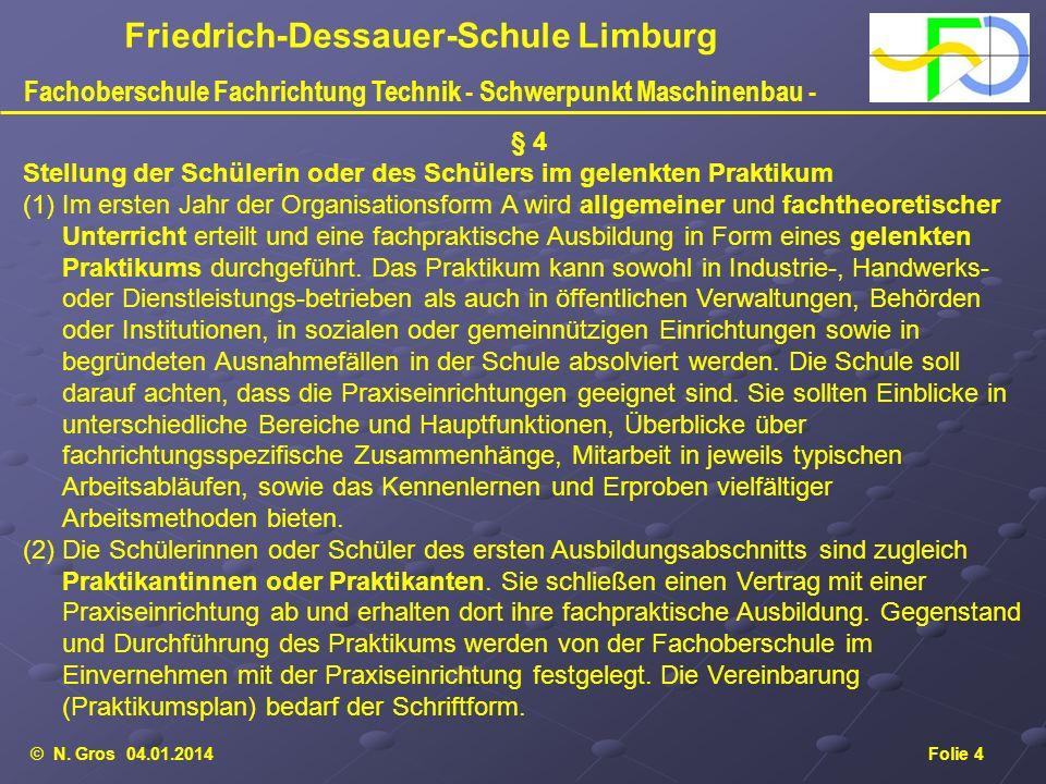 © N. Gros 04.01.2014Folie 4 Friedrich-Dessauer-Schule Limburg Fachoberschule Fachrichtung Technik - Schwerpunkt Maschinenbau - § 4 Stellung der Schüle