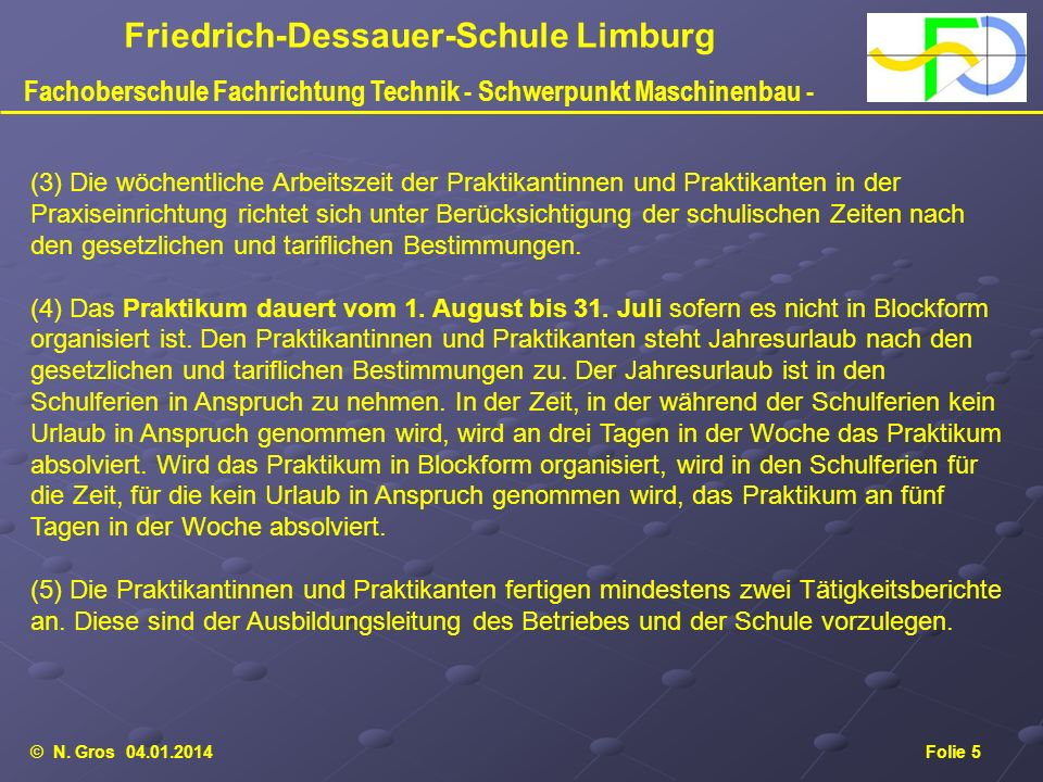 © N. Gros 04.01.2014Folie 5 Friedrich-Dessauer-Schule Limburg Fachoberschule Fachrichtung Technik - Schwerpunkt Maschinenbau - (3) Die wöchentliche Ar