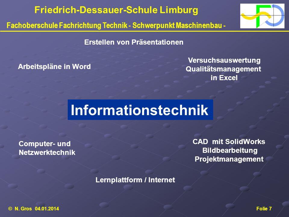 © N. Gros 04.01.2014Folie 7 Friedrich-Dessauer-Schule Limburg Fachoberschule Fachrichtung Technik - Schwerpunkt Maschinenbau - Computer- und Netzwerkt