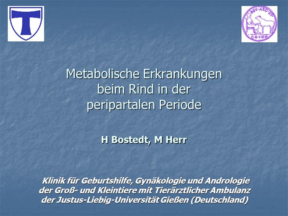 Metabolische Erkrankungen beim Rind in der peripartalen Periode H Bostedt, M Herr Klinik für Geburtshilfe, Gynäkologie und Andrologie Klinik für Gebur