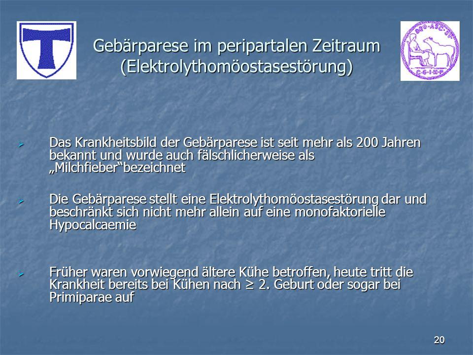 20 Gebärparese im peripartalen Zeitraum (Elektrolythomöostasestörung) Das Krankheitsbild der Gebärparese ist seit mehr als 200 Jahren bekannt und wurd