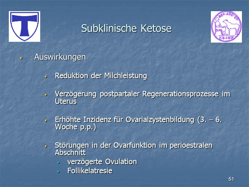 51 Subklinische Ketose Auswirkungen Auswirkungen Reduktion der Milchleistung Reduktion der Milchleistung Verzögerung postpartaler Regenerationsprozess