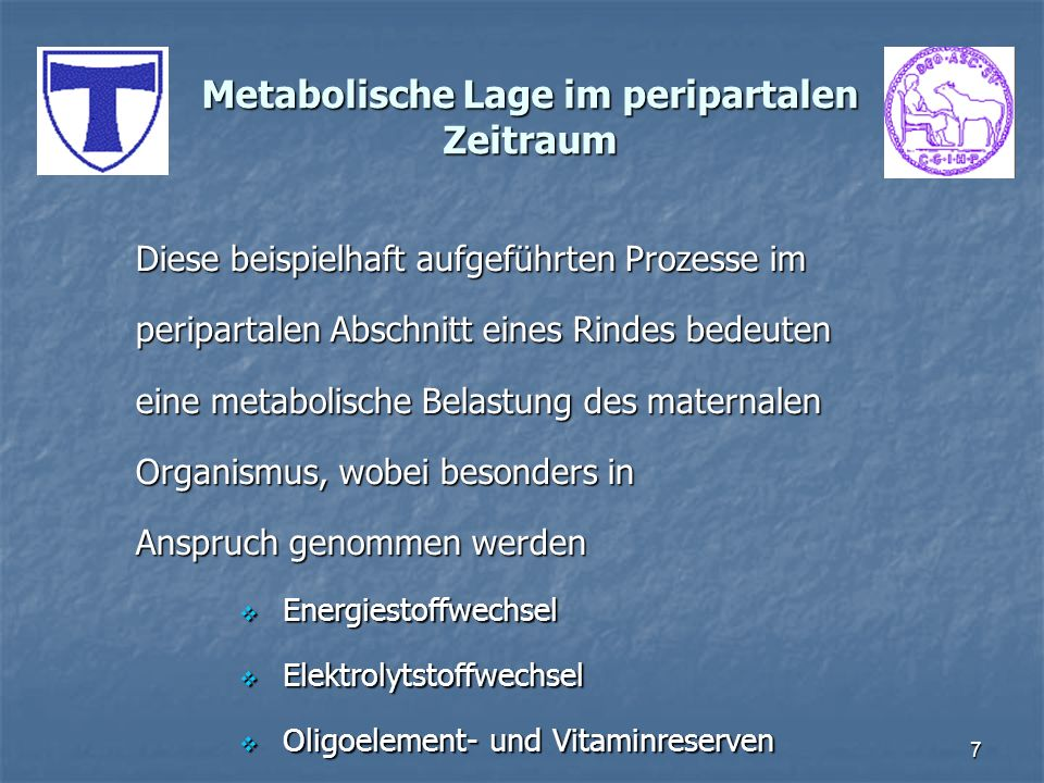 7 Metabolische Lage im peripartalen Zeitraum Diese beispielhaft aufgeführten Prozesse im peripartalen Abschnitt eines Rindes bedeuten eine metabolisch