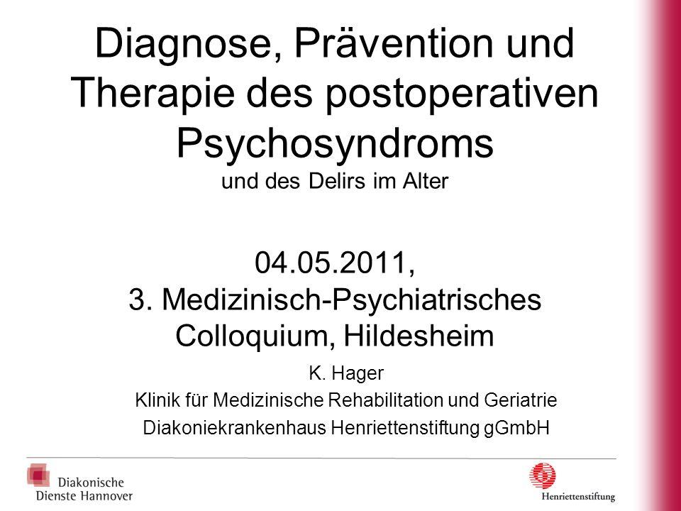 Diagnose, Prävention und Therapie des postoperativen Psychosyndroms und des Delirs im Alter 04.05.2011, 3. Medizinisch-Psychiatrisches Colloquium, Hil