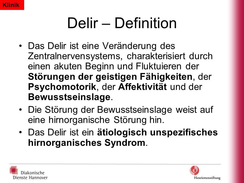 Delir – Definition Das Delir ist eine Veränderung des Zentralnervensystems, charakterisiert durch einen akuten Beginn und Fluktuieren der Störungen de