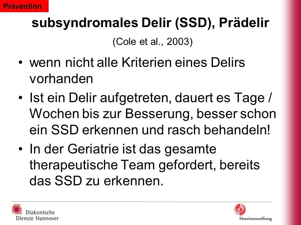 subsyndromales Delir (SSD), Prädelir (Cole et al., 2003) wenn nicht alle Kriterien eines Delirs vorhanden Ist ein Delir aufgetreten, dauert es Tage /