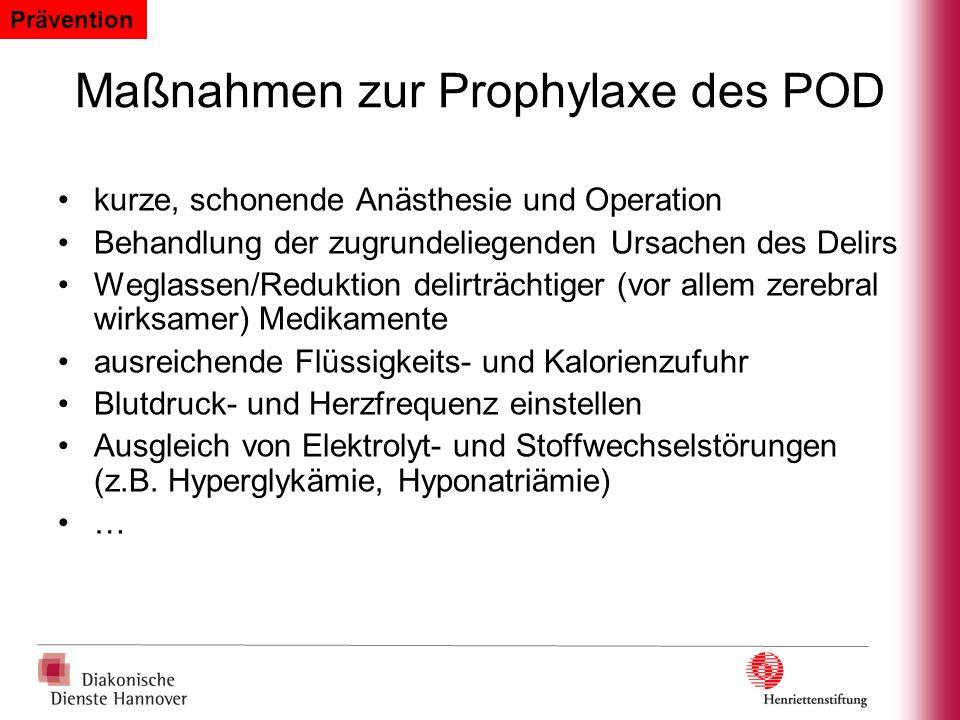 Maßnahmen zur Prophylaxe des POD kurze, schonende Anästhesie und Operation Behandlung der zugrundeliegenden Ursachen des Delirs Weglassen/Reduktion de