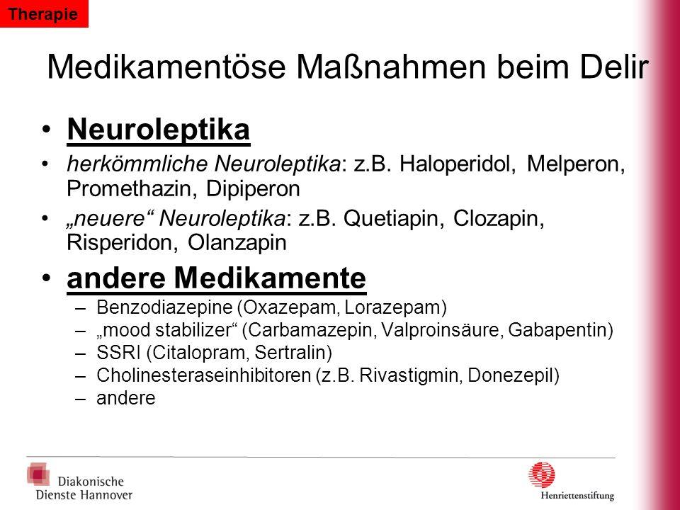 Neuroleptika herkömmliche Neuroleptika: z.B. Haloperidol, Melperon, Promethazin, Dipiperon neuere Neuroleptika: z.B. Quetiapin, Clozapin, Risperidon,
