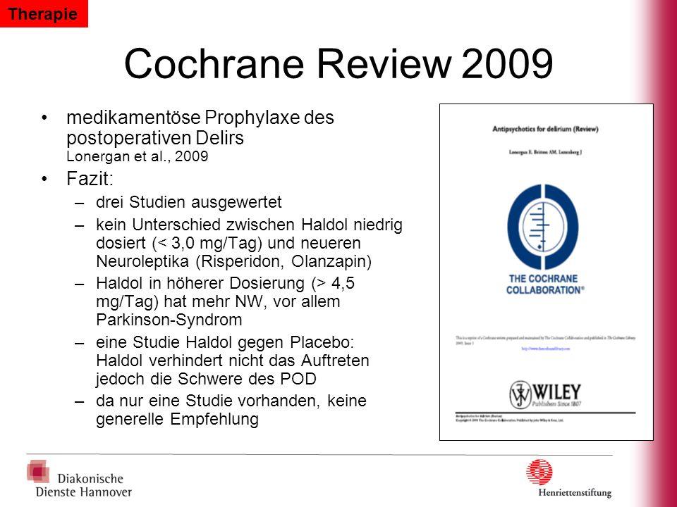 Cochrane Review 2009 medikamentöse Prophylaxe des postoperativen Delirs Lonergan et al., 2009 Fazit: –drei Studien ausgewertet –kein Unterschied zwisc