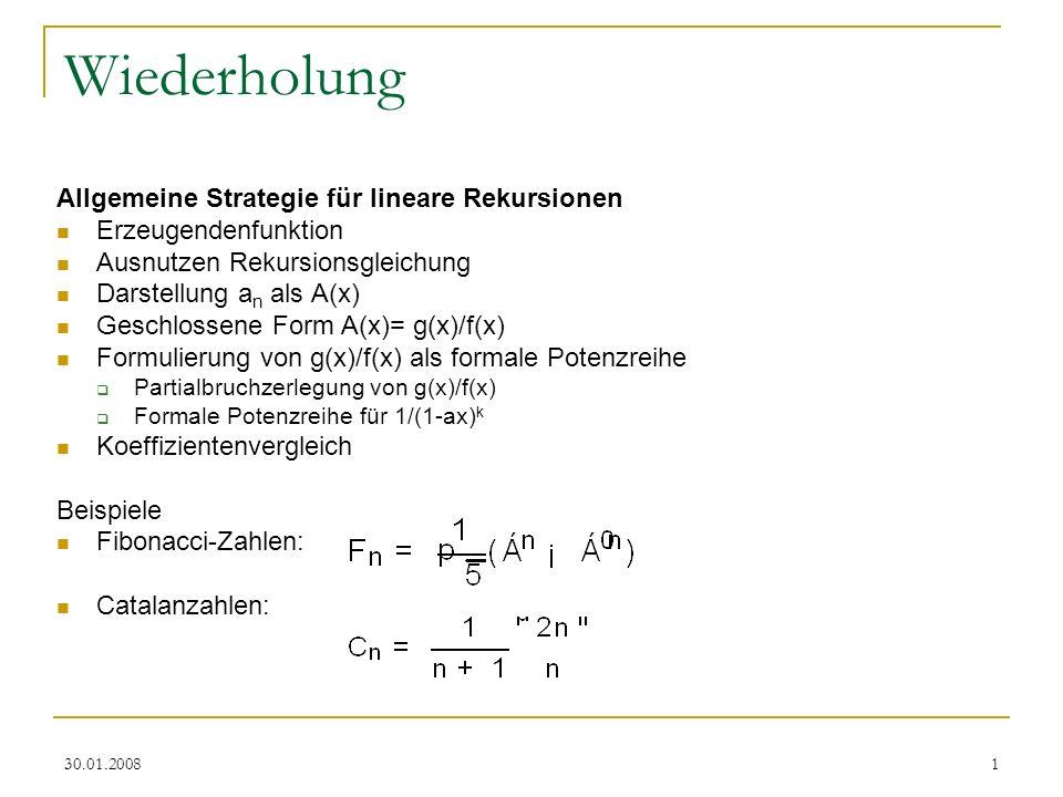30.01.20081 Wiederholung Allgemeine Strategie für lineare Rekursionen Erzeugendenfunktion Ausnutzen Rekursionsgleichung Darstellung a n als A(x) Gesch