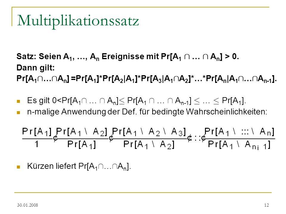 30.01.200812 Multiplikationssatz Satz: Seien A 1, …, A n Ereignisse mit Pr[A 1 Å … Å A n ] > 0. Dann gilt: Pr[A 1 Å … Å A n ] =Pr[A 1 ]*Pr[A 2 |A 1 ]*