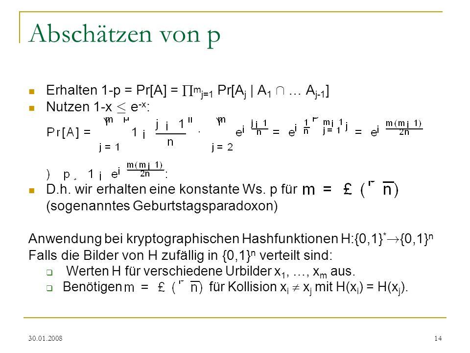 30.01.200814 Abschätzen von p Erhalten 1-p = Pr[A] = m j=1 Pr[A j | A 1 Å … A j-1 ] Nutzen 1-x · e -x : D.h. wir erhalten eine konstante Ws. p für (so