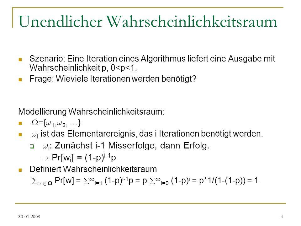 30.01.20084 Unendlicher Wahrscheinlichkeitsraum Szenario: Eine Iteration eines Algorithmus liefert eine Ausgabe mit Wahrscheinlichkeit p, 0<p<1. Frage