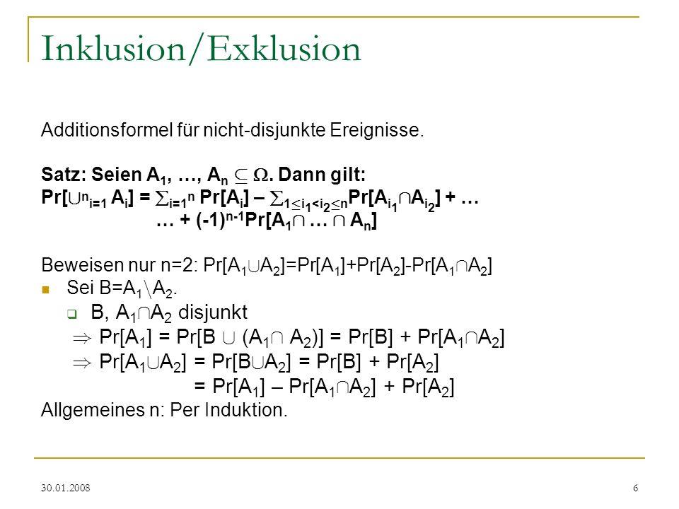 30.01.20086 Inklusion/Exklusion Additionsformel für nicht-disjunkte Ereignisse. Satz: Seien A 1, …, A n µ. Dann gilt: Pr[ [ n i=1 A i ] = i=1 n Pr[A i