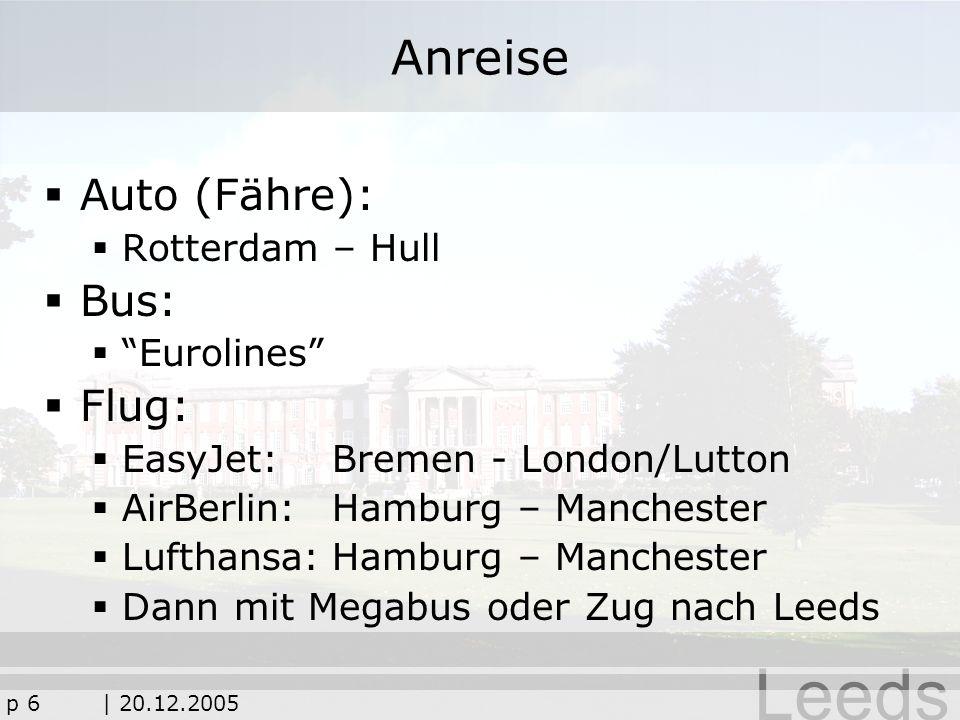 Leeds p 6| 20.12.2005 Anreise Auto (Fähre): Rotterdam – Hull Bus: Eurolines Flug: EasyJet:Bremen - London/Lutton AirBerlin:Hamburg – Manchester Luftha