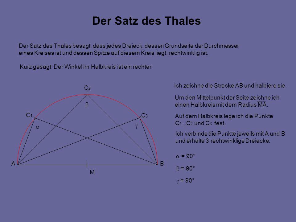 AB C1C1 C2C2 C3C3 Der Satz des Thales Der Satz des Thales besagt, dass jedes Dreieck, dessen Grundseite der Durchmesser eines Kreises ist und dessen S