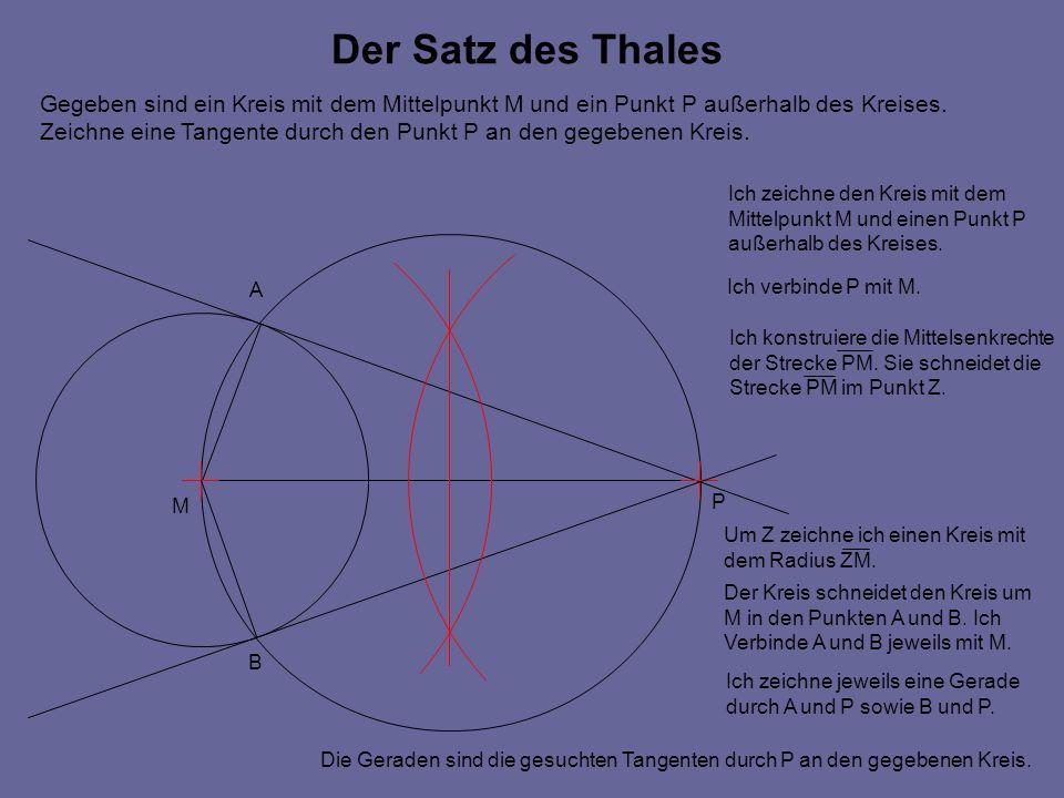 Der Satz des Thales M P Gegeben sind ein Kreis mit dem Mittelpunkt M und ein Punkt P außerhalb des Kreises. Zeichne eine Tangente durch den Punkt P an