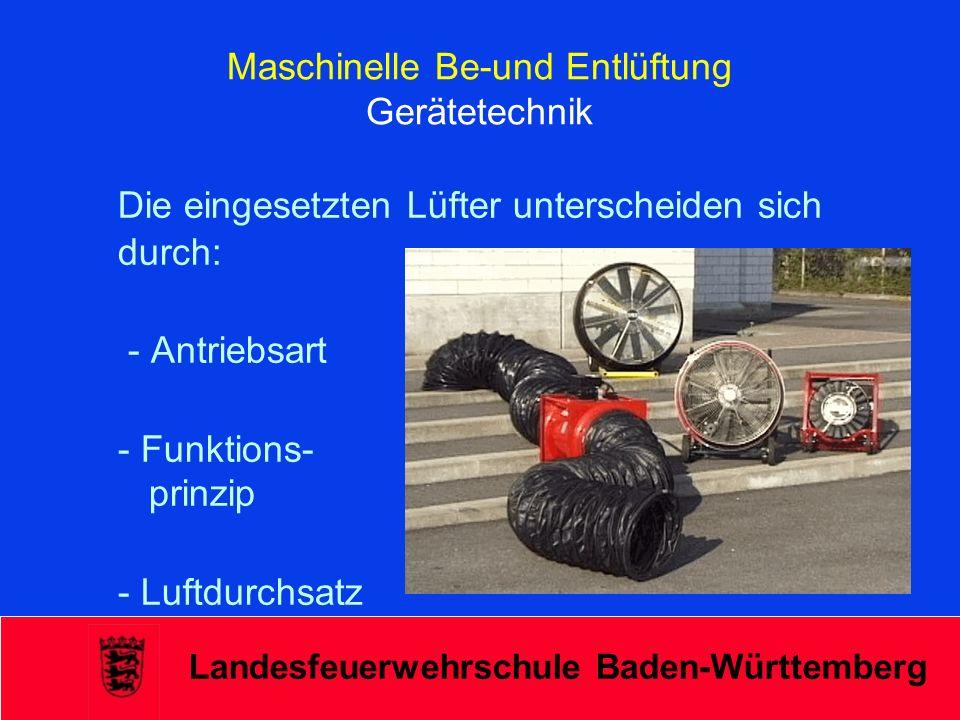 Landesfeuerwehrschule Baden-Württemberg Maschinelle Be-und Entlüftung Gerätetechnik Die eingesetzten Lüfter unterscheiden sich durch: - Antriebsart -