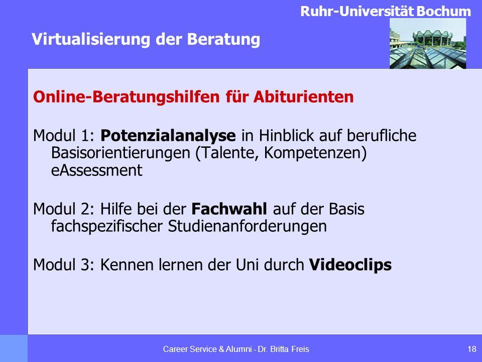 Ruhr-Universität Bochum Virtualisierung der Beratung 18Career Service & Alumni - Dr. Britta Freis Online-Beratungshilfen für Abiturienten Modul 1: Pot