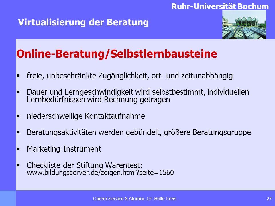 Ruhr-Universität Bochum Virtualisierung der Beratung 27Career Service & Alumni - Dr. Britta Freis Online-Beratung/Selbstlernbausteine freie, unbeschrä