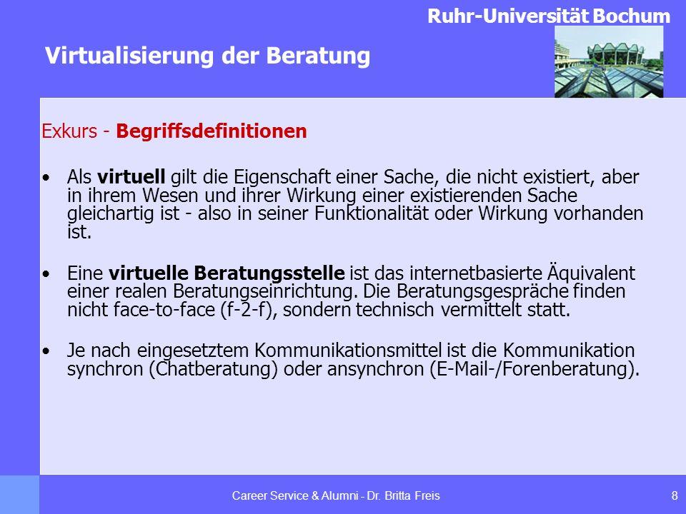 Ruhr-Universität Bochum Virtualisierung der Beratung 8Career Service & Alumni - Dr. Britta Freis Exkurs - Begriffsdefinitionen Als virtuell gilt die E