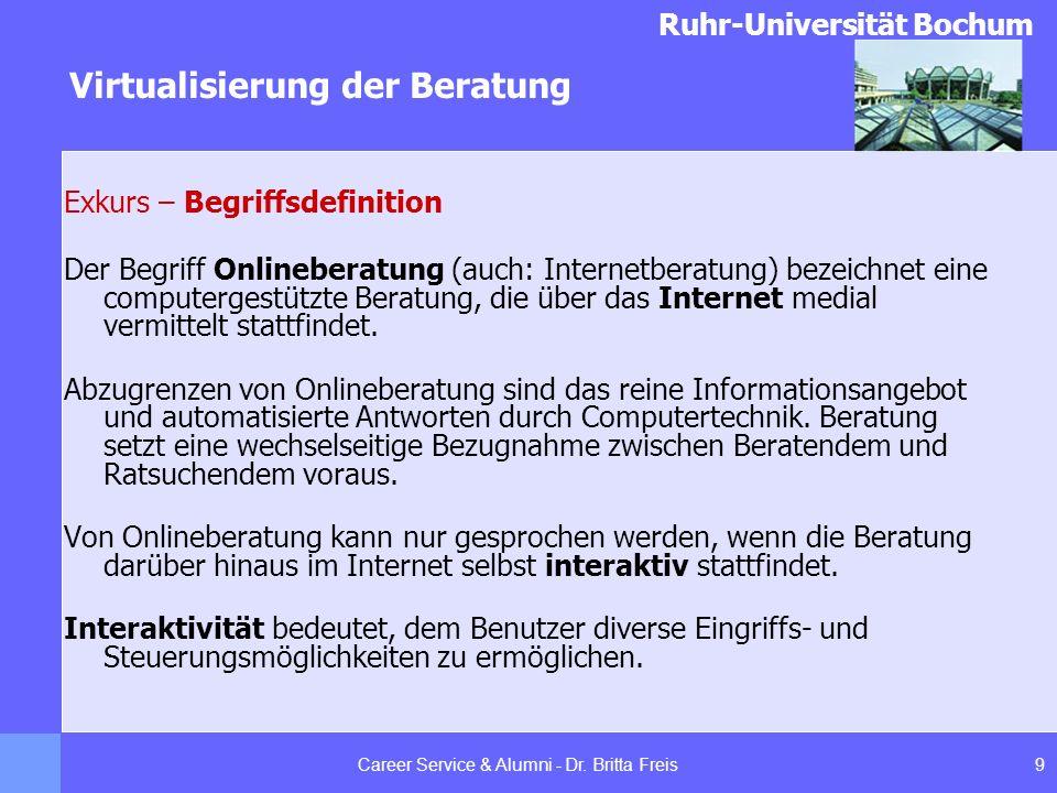Ruhr-Universität Bochum Virtualisierung der Beratung 9Career Service & Alumni - Dr. Britta Freis Exkurs – Begriffsdefinition Der Begriff Onlineberatun