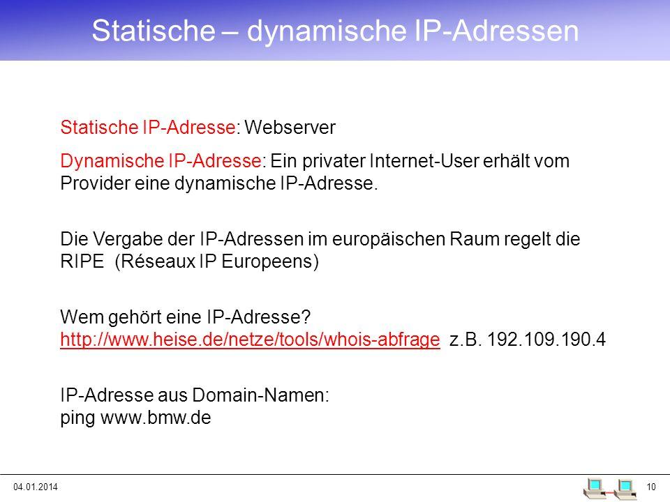 04.01.201410 Statische IP-Adresse: Webserver Dynamische IP-Adresse: Ein privater Internet-User erhält vom Provider eine dynamische IP-Adresse. Die Ver