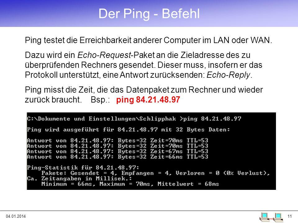 04.01.201411 Ping testet die Erreichbarkeit anderer Computer im LAN oder WAN. Dazu wird ein Echo-Request-Paket an die Zieladresse des zu überprüfenden