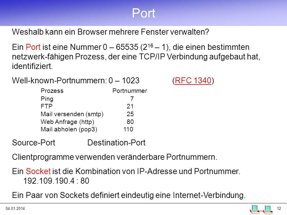 04.01.201412 Port Ein Port ist eine Nummer 0 – 65535 (2 16 – 1), die einen bestimmten netzwerk-fähigen Prozess, der eine TCP/IP Verbindung aufgebaut h